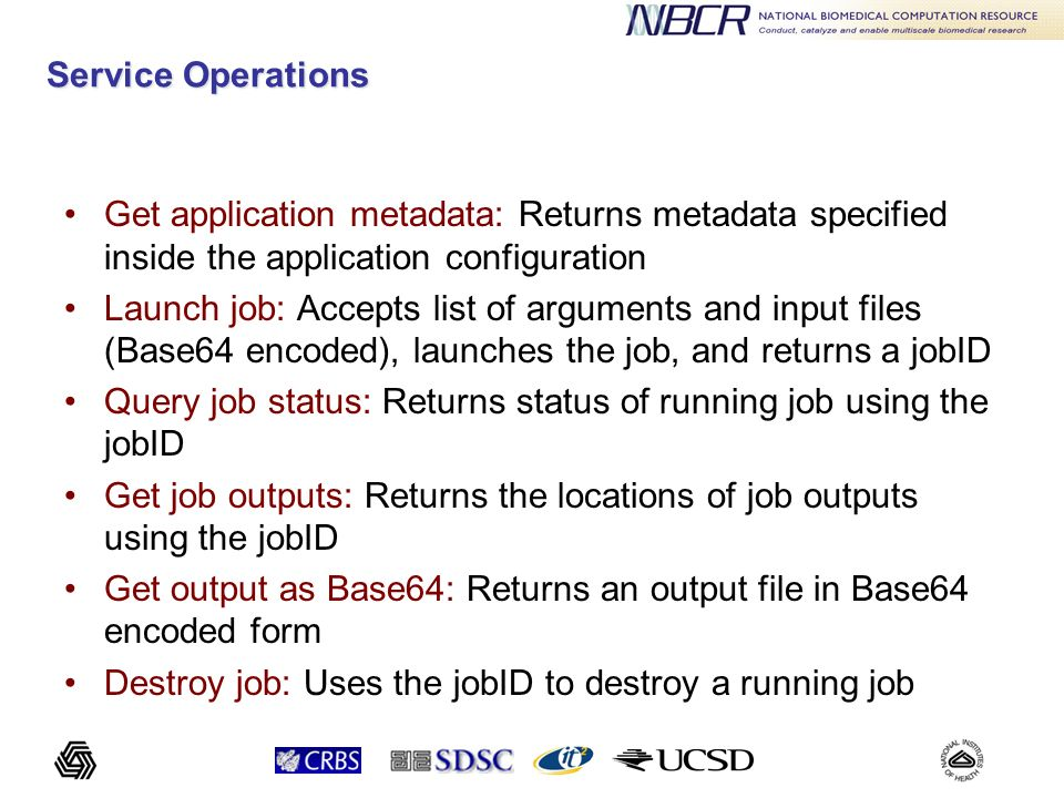 Service Operations Get application metadata: Returns metadata specified inside the application configuration Launch job: Accepts list of arguments and