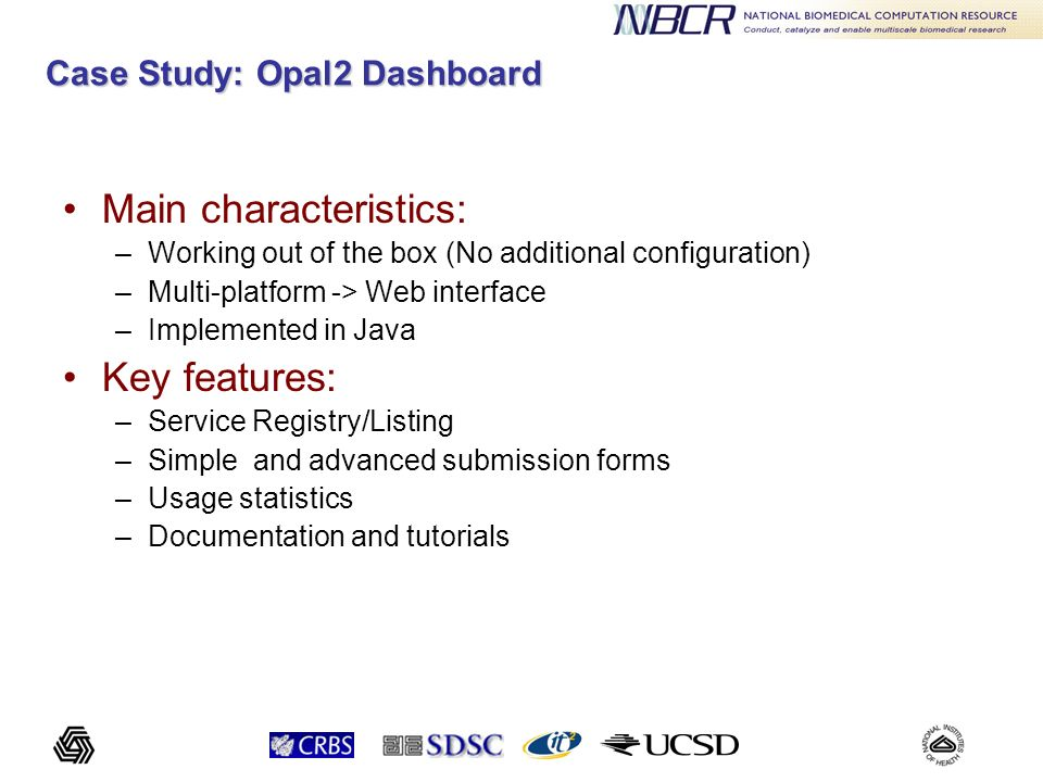 Case Study: Opal2 Dashboard Main characteristics: –Working out of the box (No additional configuration) –Multi-platform -> Web interface –Implemented