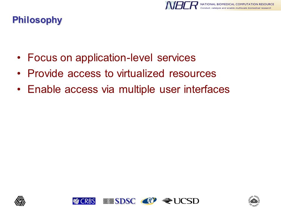 Philosophy Focus on application-level services Provide access to virtualized resources Enable access via multiple user interfaces