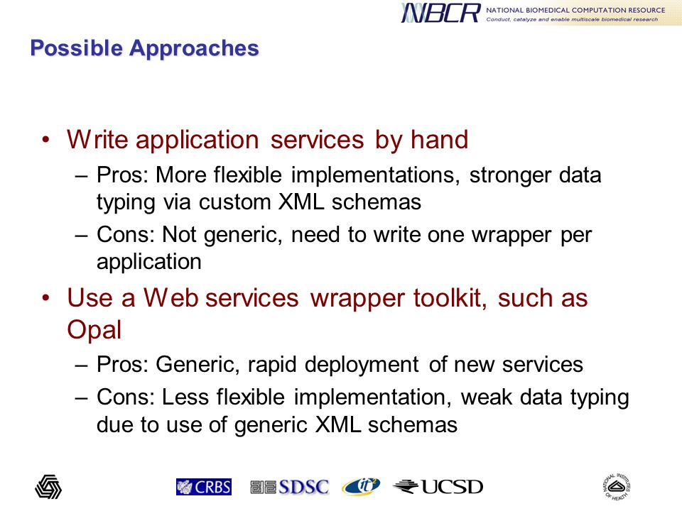 Possible Approaches Write application services by hand –Pros: More flexible implementations, stronger data typing via custom XML schemas –Cons: Not ge