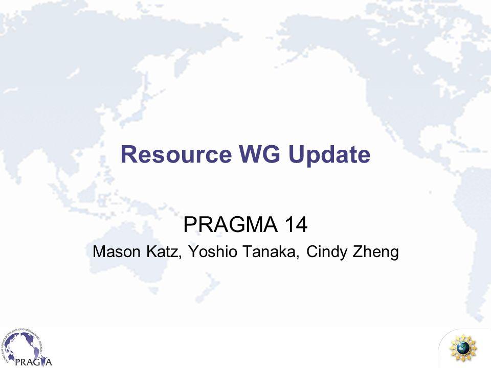 Resource WG Update PRAGMA 14 Mason Katz, Yoshio Tanaka, Cindy Zheng