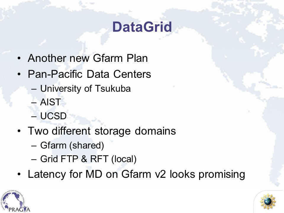 DataGrid Another new Gfarm Plan Pan-Pacific Data Centers –University of Tsukuba –AIST –UCSD Two different storage domains –Gfarm (shared) –Grid FTP &
