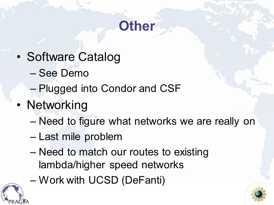 Other Software Catalog –See Demo –Plugged into Condor and CSF Networking –Need to figure what networks we are really on –Last mile problem –Need to ma