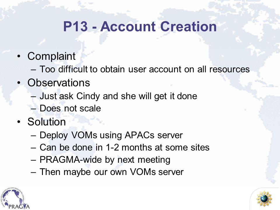 P13 - Account Creation Complaint –Too difficult to obtain user account on all resources Observations –Just ask Cindy and she will get it done –Does no