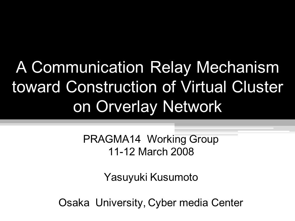 Motivation of this study It is difficult to unify resources on Grid and provide a single o ptimum computational system with a user Heterogeneous computational environment Disability on network connectivity, such as NAT, FW Requirement for virtual cluster Homogeneous computational machines virtualization technology (Xen) End to end communication among nodes of virtual clusters orverlay network(P2P framework: PIAX) siteA siteC siteB os:solaris library:2.0.1 os:redhat library:1.0.0 os:debian library:1.1.2 Grid resources Firewall NAT Heterogeneous Disconnectivity