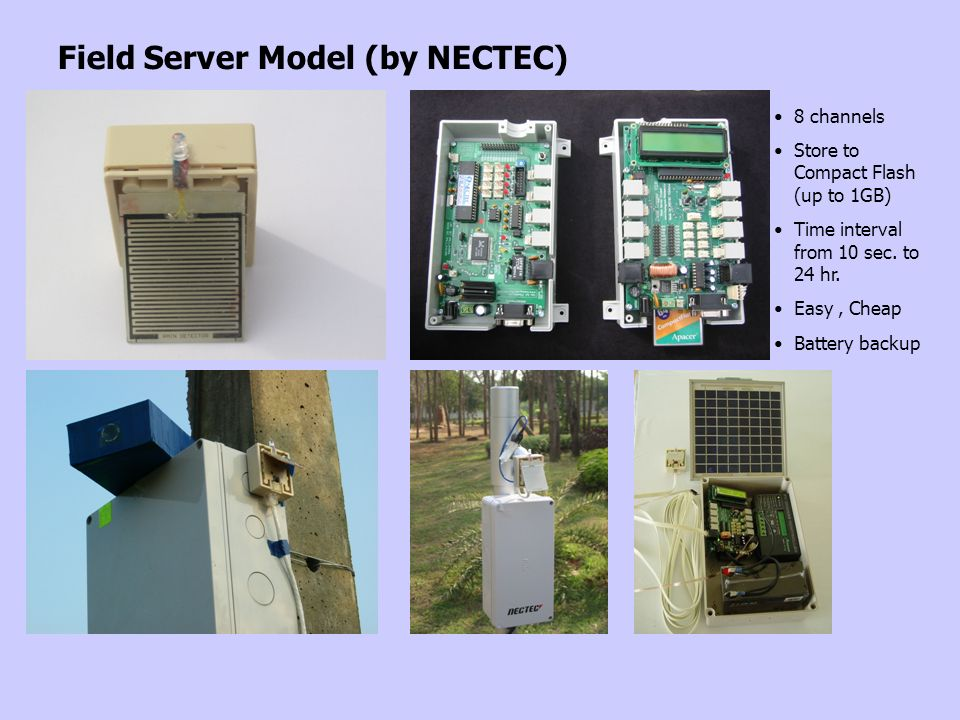 Field Server Model (by NECTEC) 8 channels Store to Compact Flash (up to 1GB) Time interval from 10 sec.