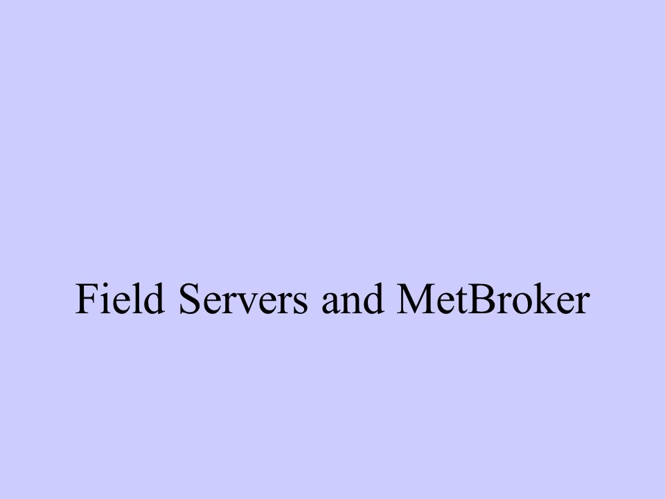 Field Servers and MetBroker