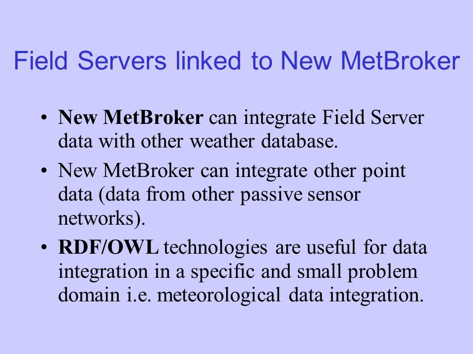 Field Servers linked to New MetBroker New MetBroker can integrate Field Server data with other weather database.