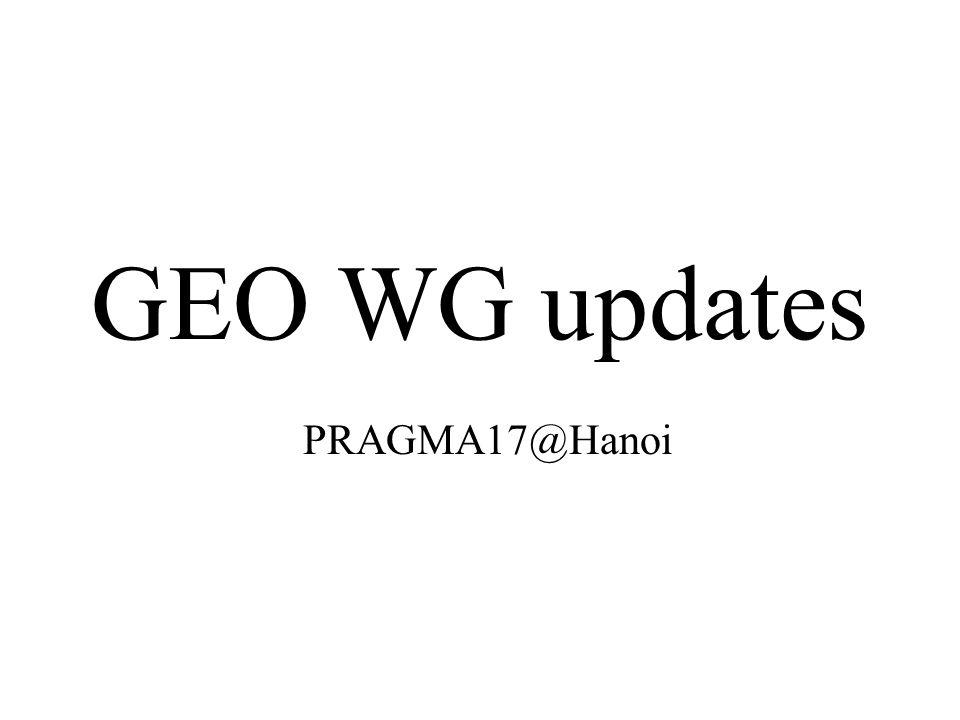 GEO WG updates PRAGMA17@Hanoi