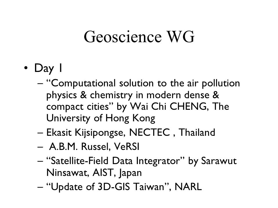 Geoscience WG Day 1 –Computational solution to the air pollution physics & chemistry in modern dense & compact cities by Wai Chi CHENG, The University of Hong Kong –Ekasit Kijsipongse, NECTEC, Thailand – A.B.M.