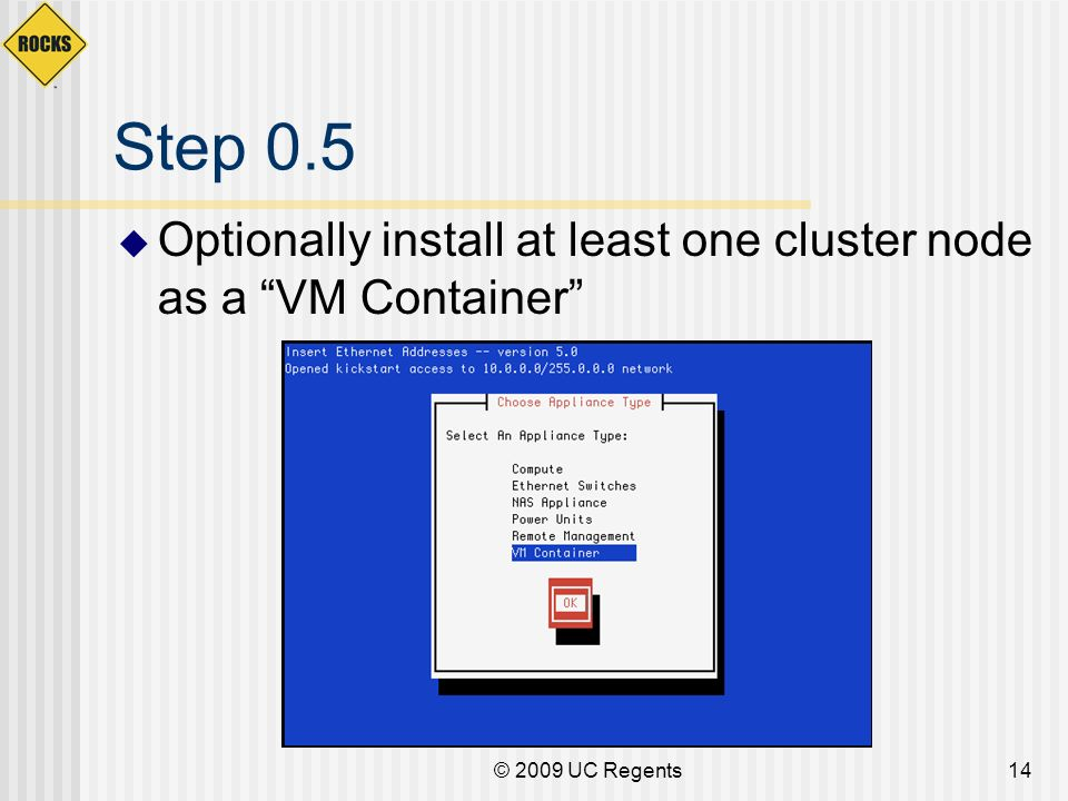 © 2009 UC Regents14 Step 0.5 Optionally install at least one cluster node as a VM Container