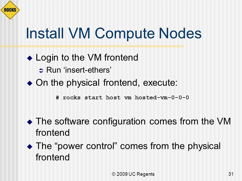 Install VM Compute Nodes Login to the VM frontend Run insert-ethers On the physical frontend, execute: The software configuration comes from the VM fr