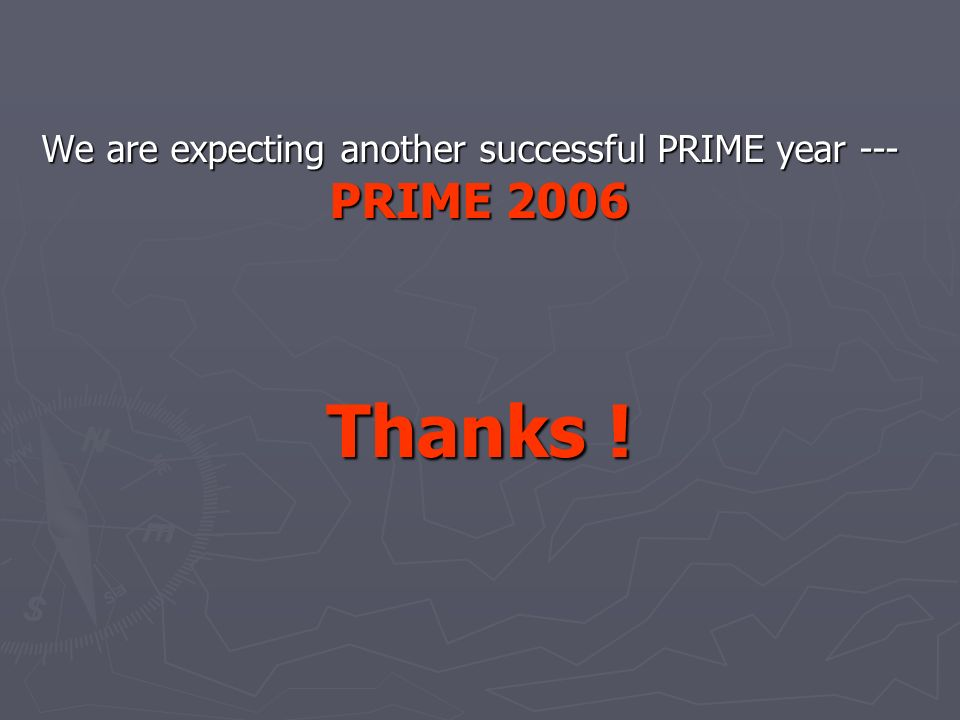 We are expecting another successful PRIME year --- PRIME 2006 Thanks !