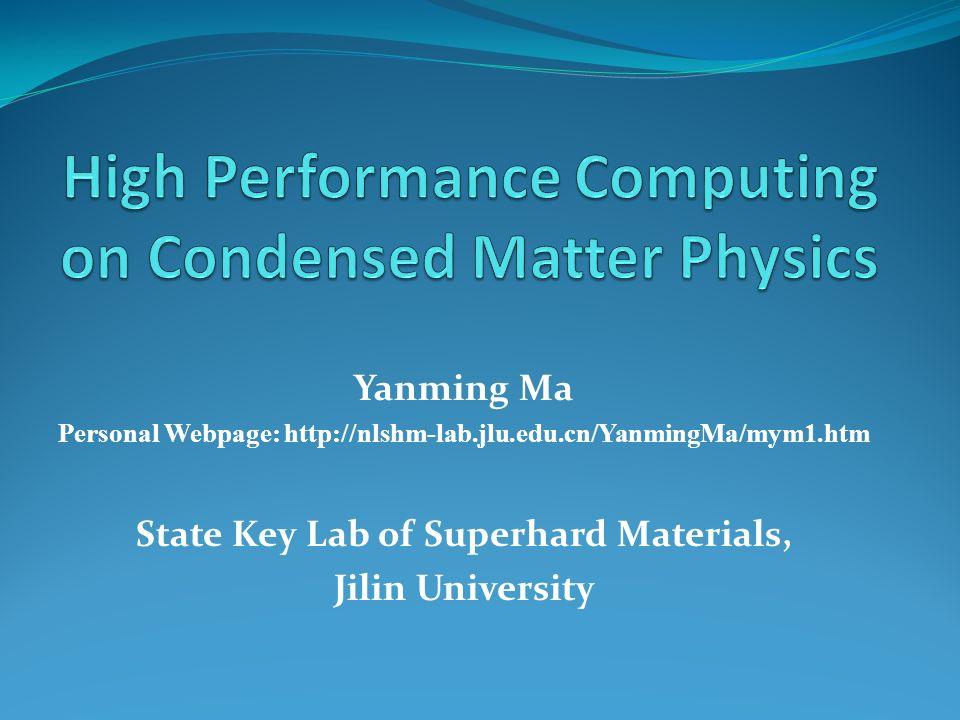 Yanming Ma Personal Webpage: http://nlshm-lab.jlu.edu.cn/YanmingMa/mym1.htm State Key Lab of Superhard Materials, Jilin University