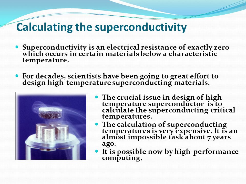Calculating the superconductivity The crucial issue in design of high temperature superconductor is to calculate the superconducting critical temperat