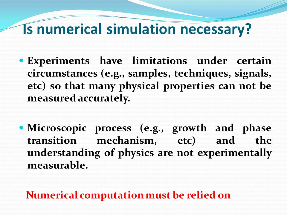 Is numerical simulation necessary? Experiments have limitations under certain circumstances (e.g., samples, techniques, signals, etc) so that many phy