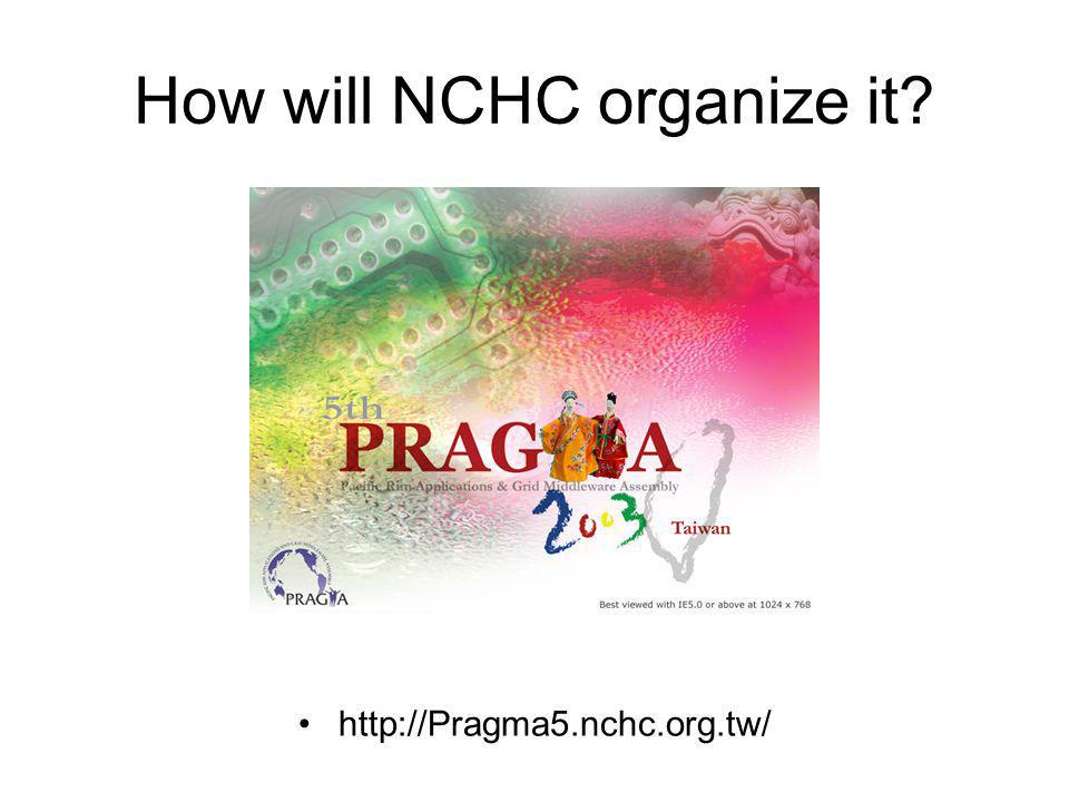 How will NCHC organize it? http://Pragma5.nchc.org.tw/