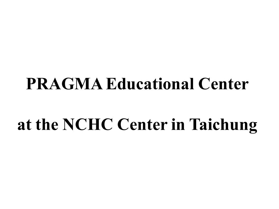 PRAGMA Educational Center at the NCHC Center in Taichung