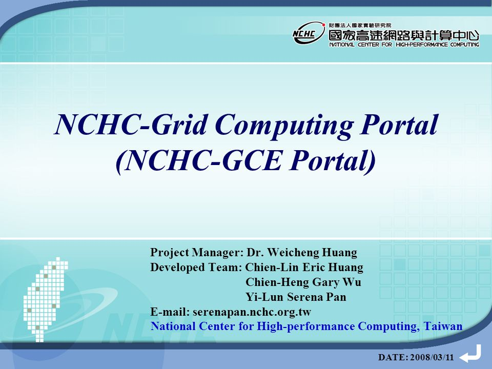 DATE: 2008/03/11 NCHC-Grid Computing Portal (NCHC-GCE Portal) Project Manager: Dr.