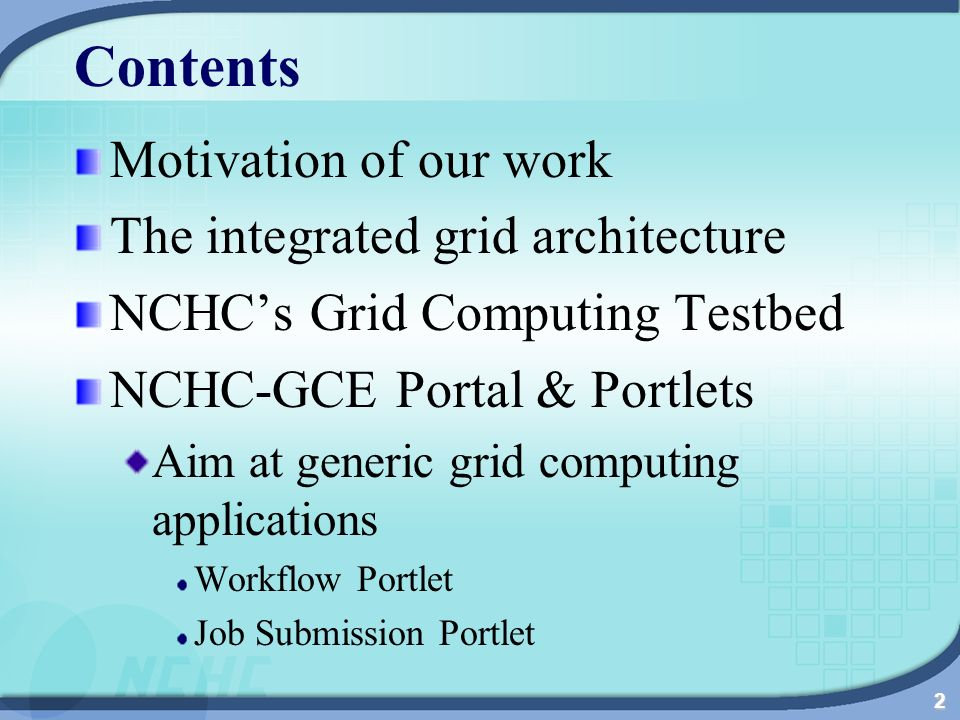 2 Contents Motivation of our work The integrated grid architecture NCHCs Grid Computing Testbed NCHC-GCE Portal & Portlets Aim at generic grid computing applications Workflow Portlet Job Submission Portlet