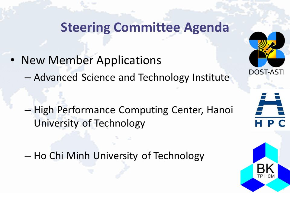 Steering Committee Agenda New Member Applications – Advanced Science and Technology Institute – High Performance Computing Center, Hanoi University of Technology – Ho Chi Minh University of Technology