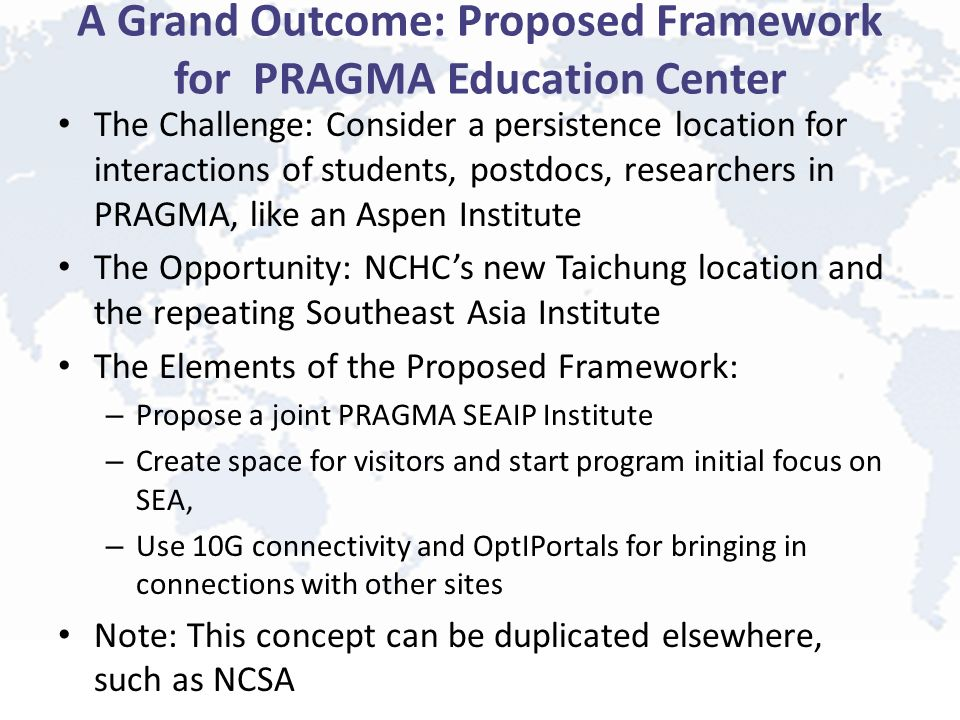 A Grand Outcome: Proposed Framework for PRAGMA Education Center The Challenge: Consider a persistence location for interactions of students, postdocs,