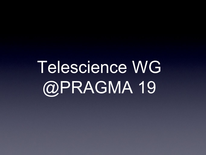Telescience WG @PRAGMA 19