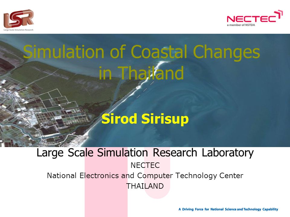 Simulation of Coastal Changes in Thailand Sirod Sirisup Large Scale Simulation Research Laboratory NECTEC National Electronics and Computer Technology