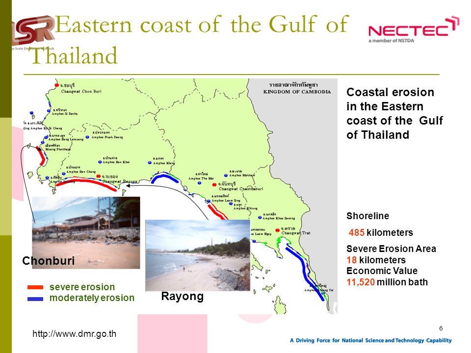 6 Rayong Chonburi http://www.dmr.go.th Coastal erosion in the Eastern coast of the Gulf of Thailand Shoreline 485 kilometers Severe Erosion Area 18 ki