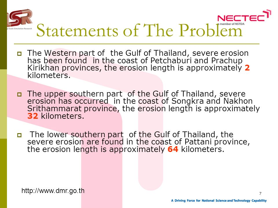 7 Statements of The Problem The Western part of the Gulf of Thailand, severe erosion has been found in the coast of Petchaburi and Prachup Kirikhan pr