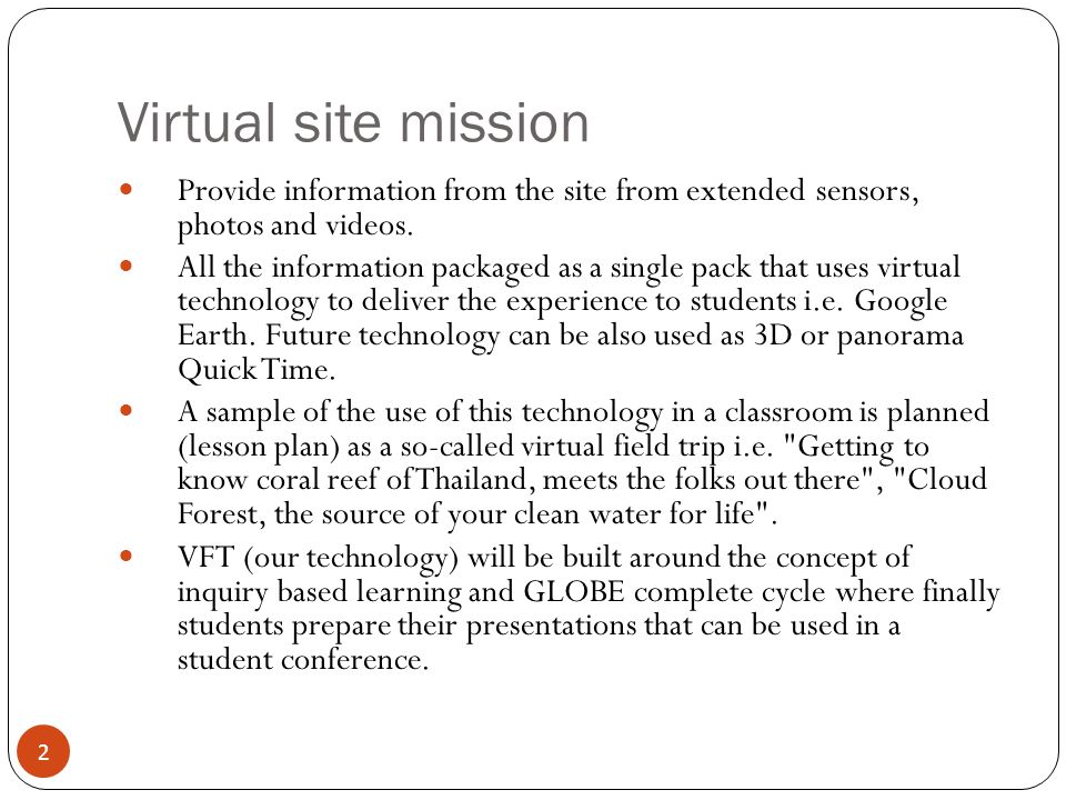 Virtual site mission 2 Provide information from the site from extended sensors, photos and videos.