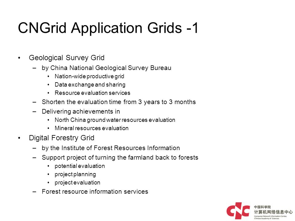 CNGrid Application Grids -1 Geological Survey Grid –by China National Geological Survey Bureau Nation-wide productive grid Data exchange and sharing R