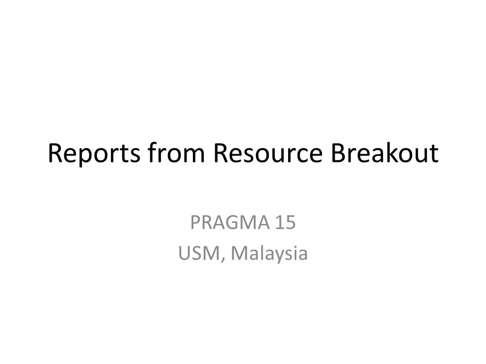 Reports from Resource Breakout PRAGMA 15 USM, Malaysia