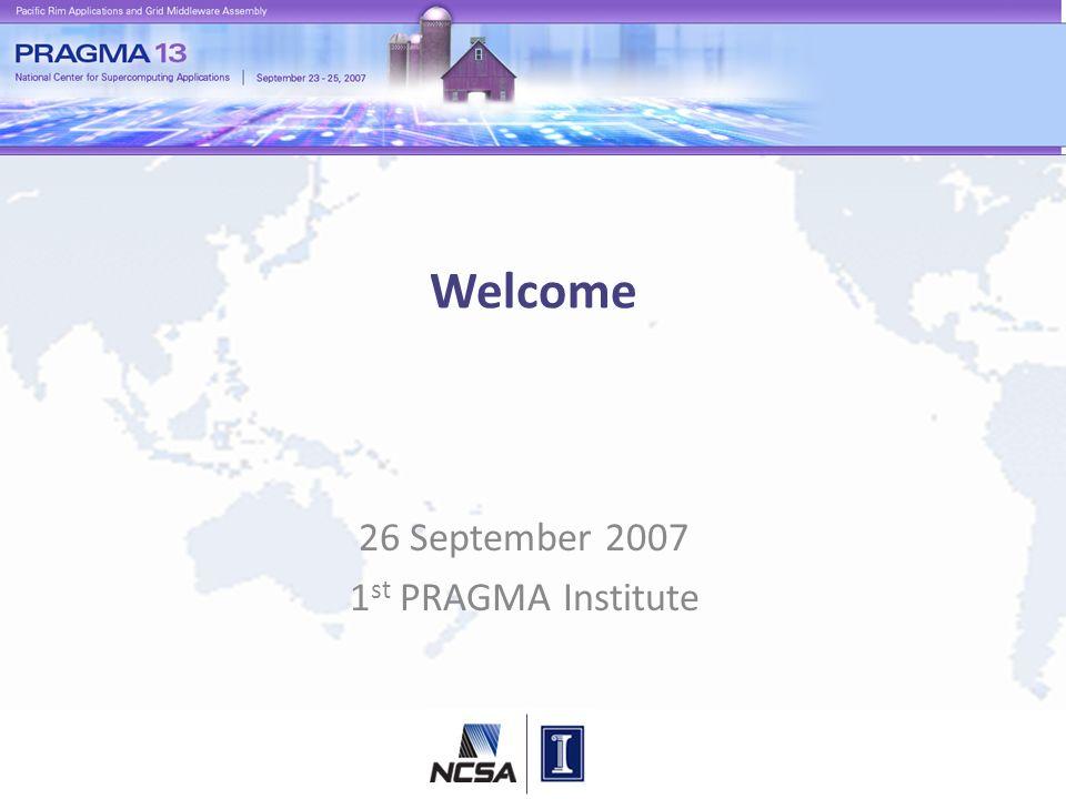 Welcome 26 September 2007 1 st PRAGMA Institute