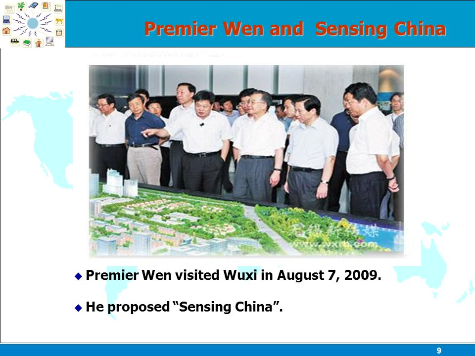 9 Premier Wen and Sensing China Premier Wen visited Wuxi in August 7, 2009.