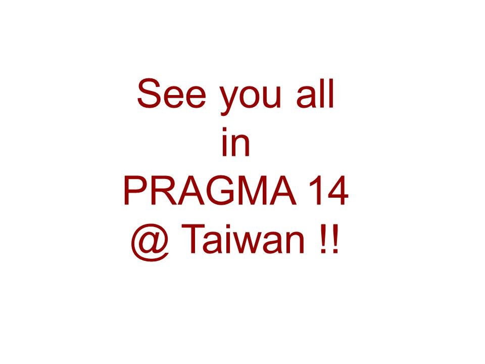 See you all in PRAGMA 14 @ Taiwan !!