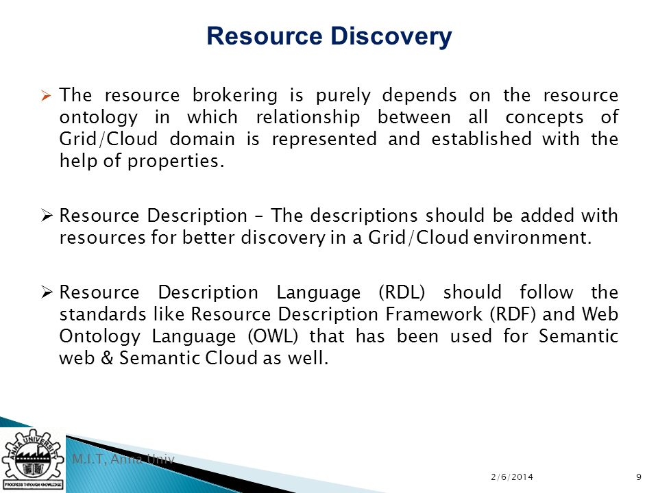 M.I.T, Anna Univ The resource brokering is purely depends on the resource ontology in which relationship between all concepts of Grid/Cloud domain is represented and established with the help of properties.