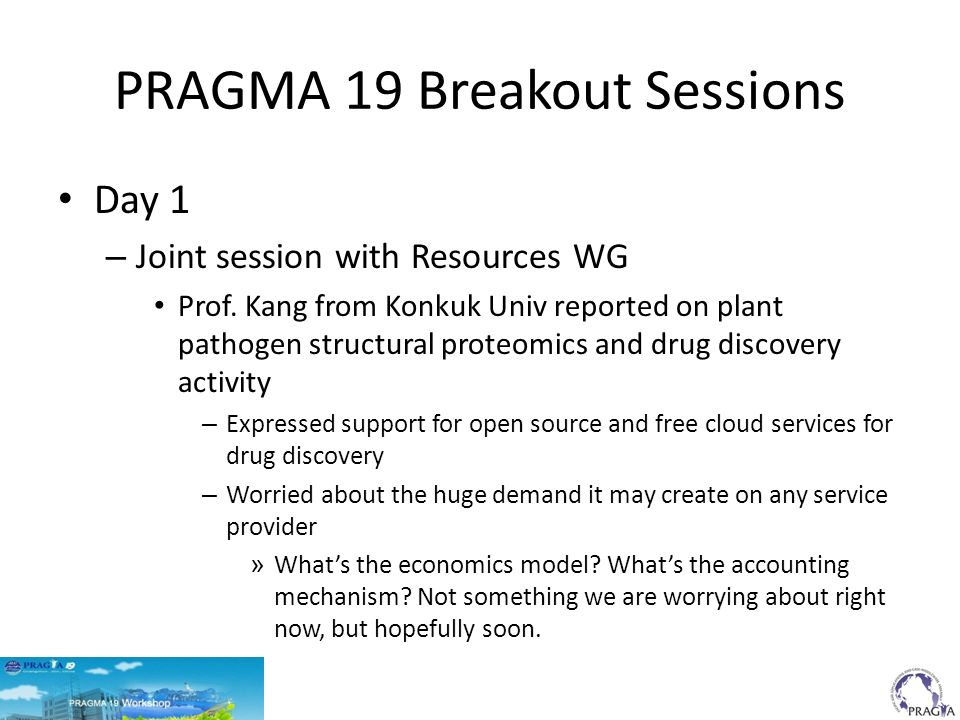 PRAGMA 19 Breakout Sessions Day 1 – Joint session with Resources WG Prof. Kang from Konkuk Univ reported on plant pathogen structural proteomics and d