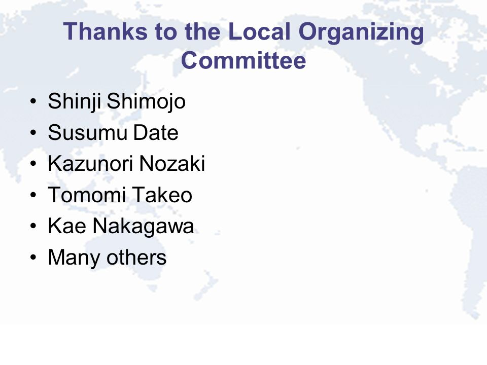 Thanks to the Local Organizing Committee Shinji Shimojo Susumu Date Kazunori Nozaki Tomomi Takeo Kae Nakagawa Many others