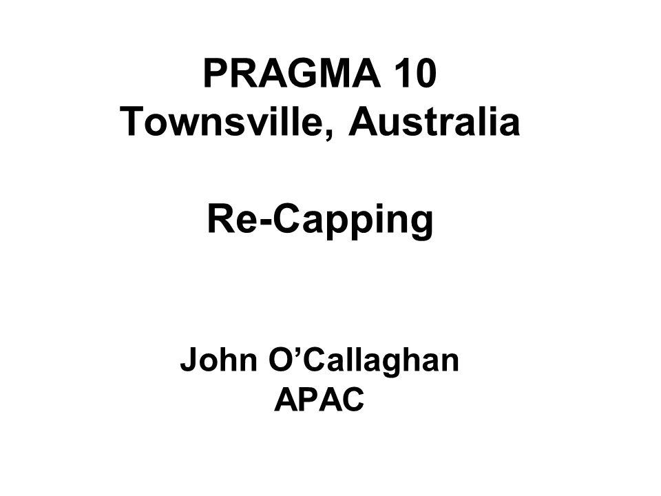 PRAGMA 10 Townsville, Australia Re-Capping John OCallaghan APAC