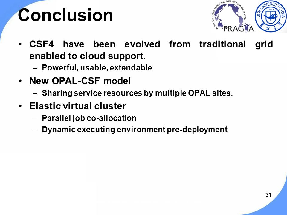 31 Conclusion CSF4 have been evolved from traditional grid enabled to cloud support.