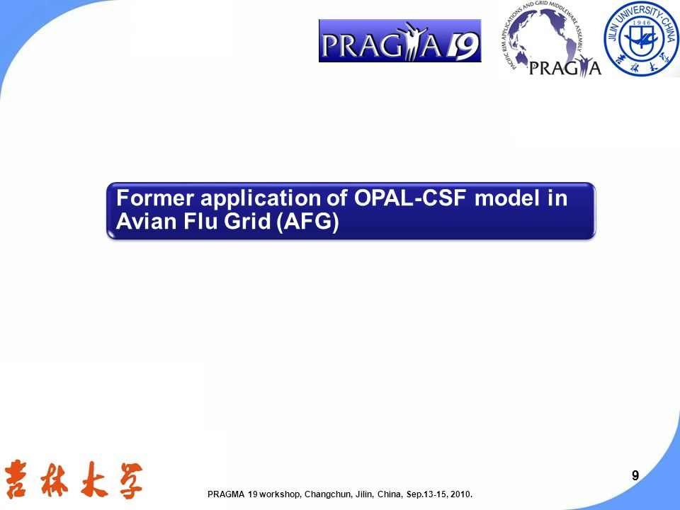 99 Former application of OPAL-CSF model in Avian Flu Grid (AFG) PRAGMA 19 workshop, Changchun, Jilin, China, Sep.13-15, 2010.
