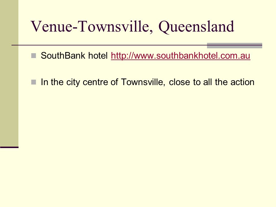 Venue-Townsville, Queensland SouthBank hotel http://www.southbankhotel.com.auhttp://www.southbankhotel.com.au In the city centre of Townsville, close to all the action