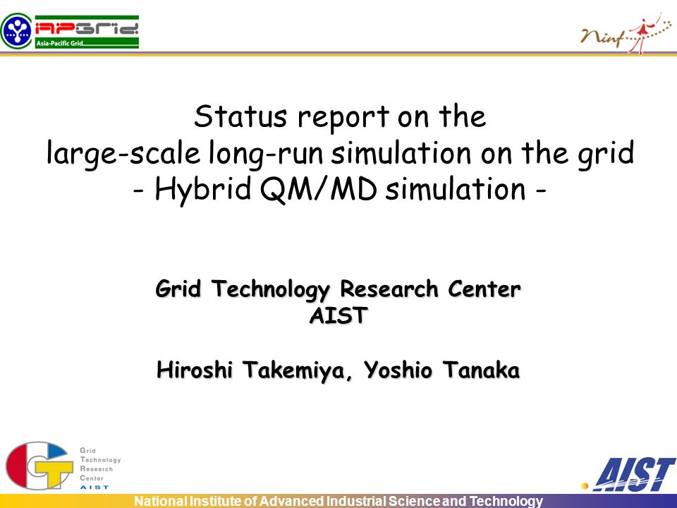 National Institute of Advanced Industrial Science and Technology Status report on the large-scale long-run simulation on the grid - Hybrid QM/MD simul