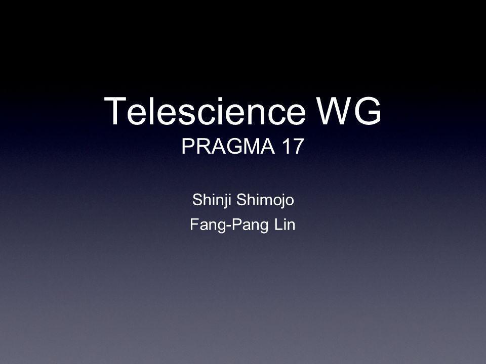 Shinji Shimojo Fang-Pang Lin Telescience WG PRAGMA 17