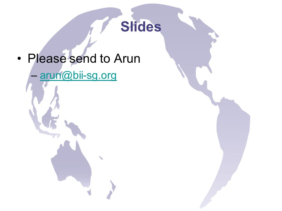 Slides Please send to Arun –arun@bii-sg.orgarun@bii-sg.org