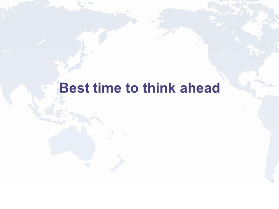 Best time to think ahead