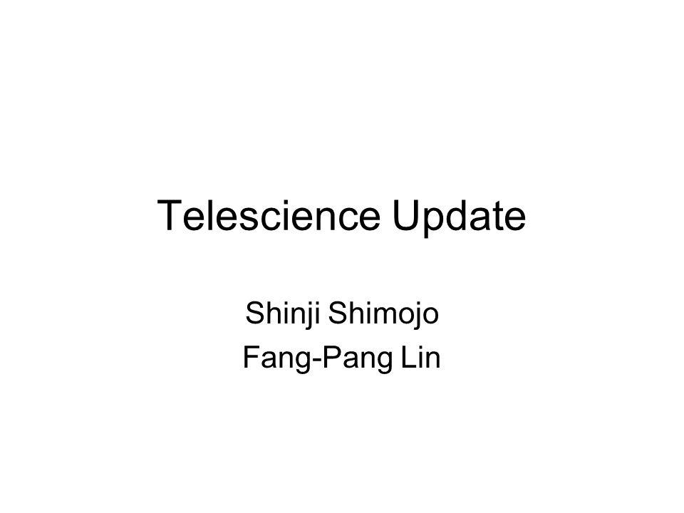 Telescience Update Shinji Shimojo Fang-Pang Lin