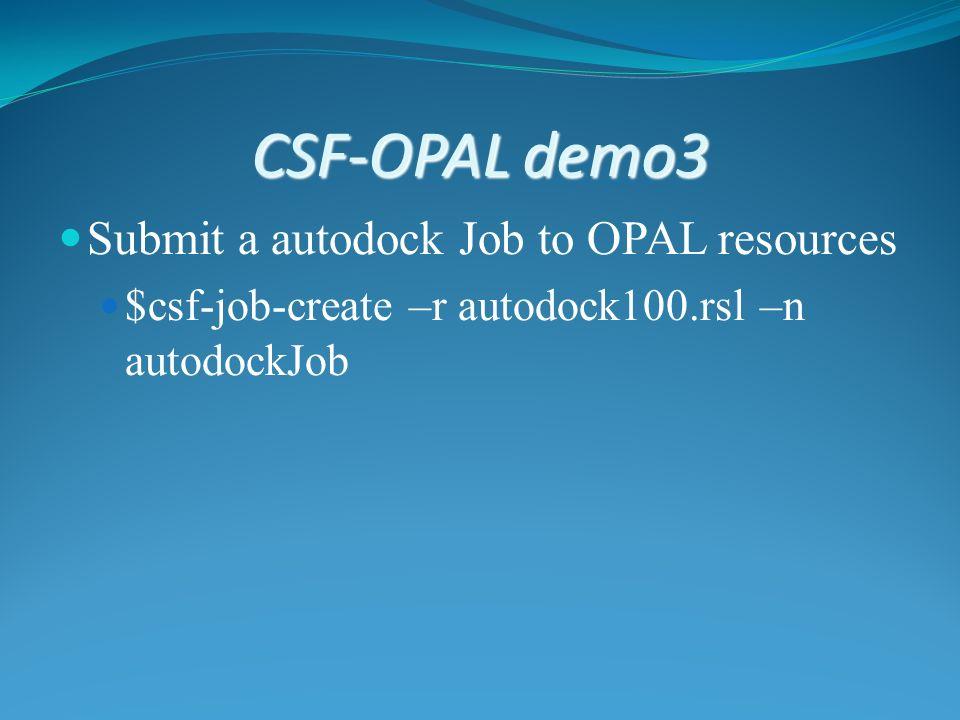 CSF-OPAL demo3 Submit a autodock Job to OPAL resources $csf-job-create –r autodock100.rsl –n autodockJob
