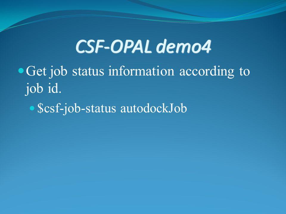 CSF-OPAL demo4 Get job status information according to job id. $csf-job-status autodockJob